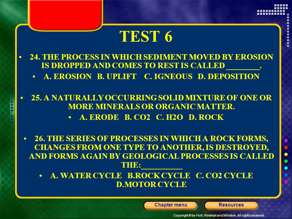 TEST 6 24. THE PROCESS IN WHICH SEDIMENT MOVED BY EROSION IS DROPPED AND COMES TO REST IS CALLED ________.