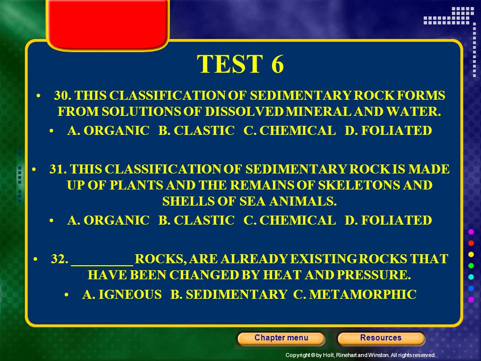 TEST 6 30. THIS CLASSIFICATION OF SEDIMENTARY ROCK FORMS FROM SOLUTIONS OF DISSOLVED MINERAL AND WATER.