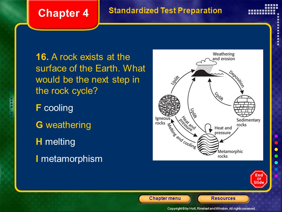 Chapter 4 Standardized Test Preparation. 16. A rock exists at the surface of the Earth. What would be the next step in the rock cycle