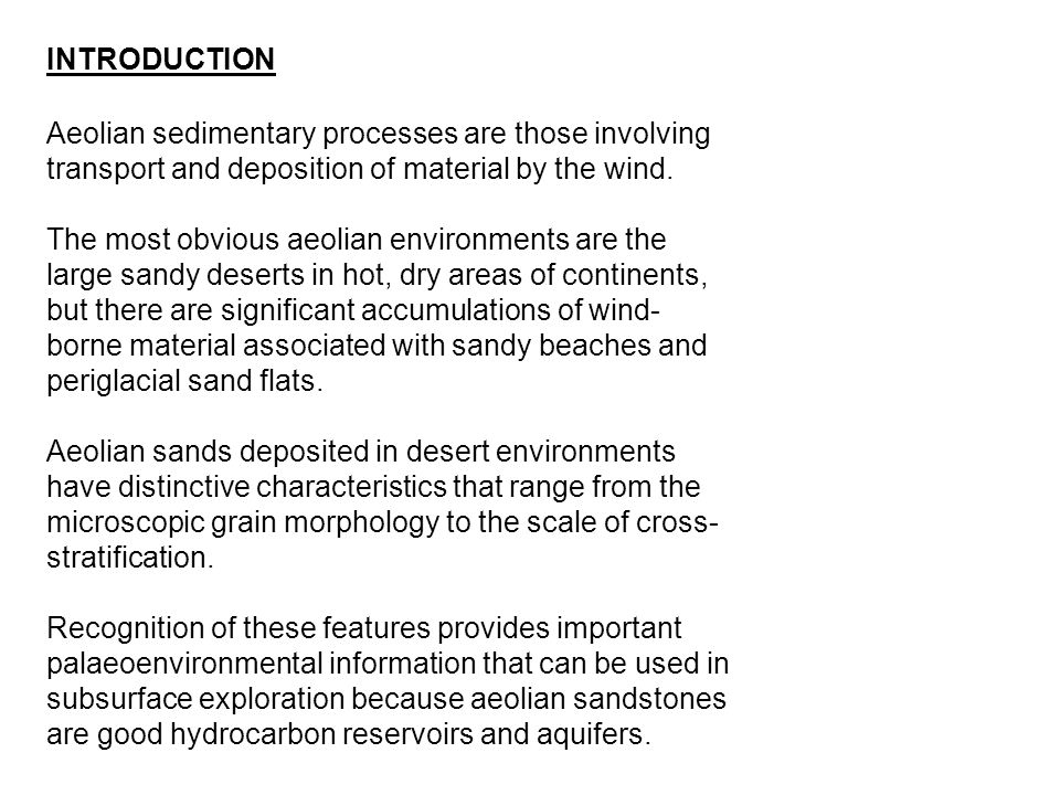 INTRODUCTION Aeolian sedimentary processes are those involving transport and deposition of material by the wind.