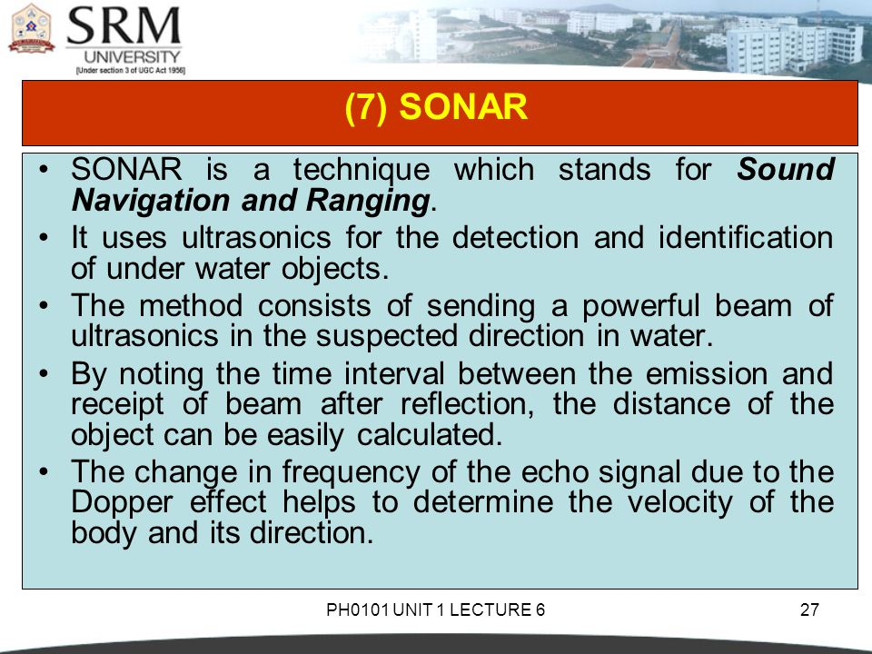 (7) SONAR SONAR is a technique which stands for Sound Navigation and Ranging.