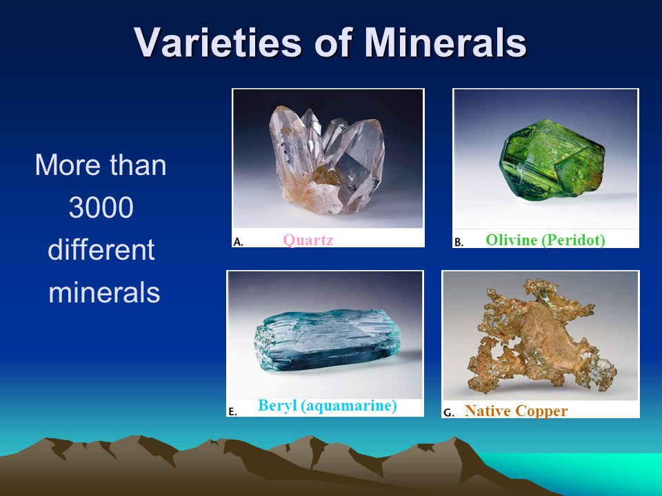 Varieties of Minerals More than 3000 different minerals Quartz