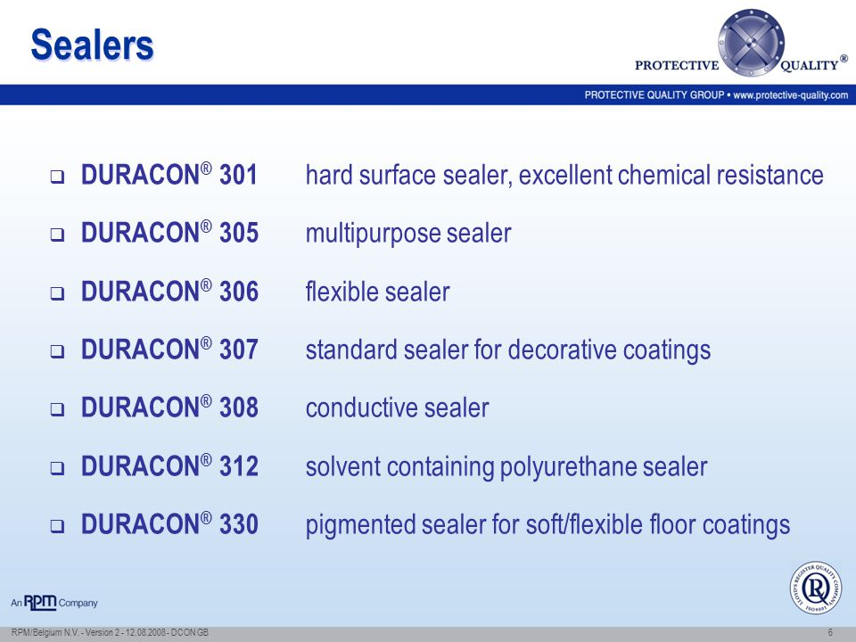 Sealers DURACON® 301 hard surface sealer, excellent chemical resistance. DURACON® 305 multipurpose sealer.