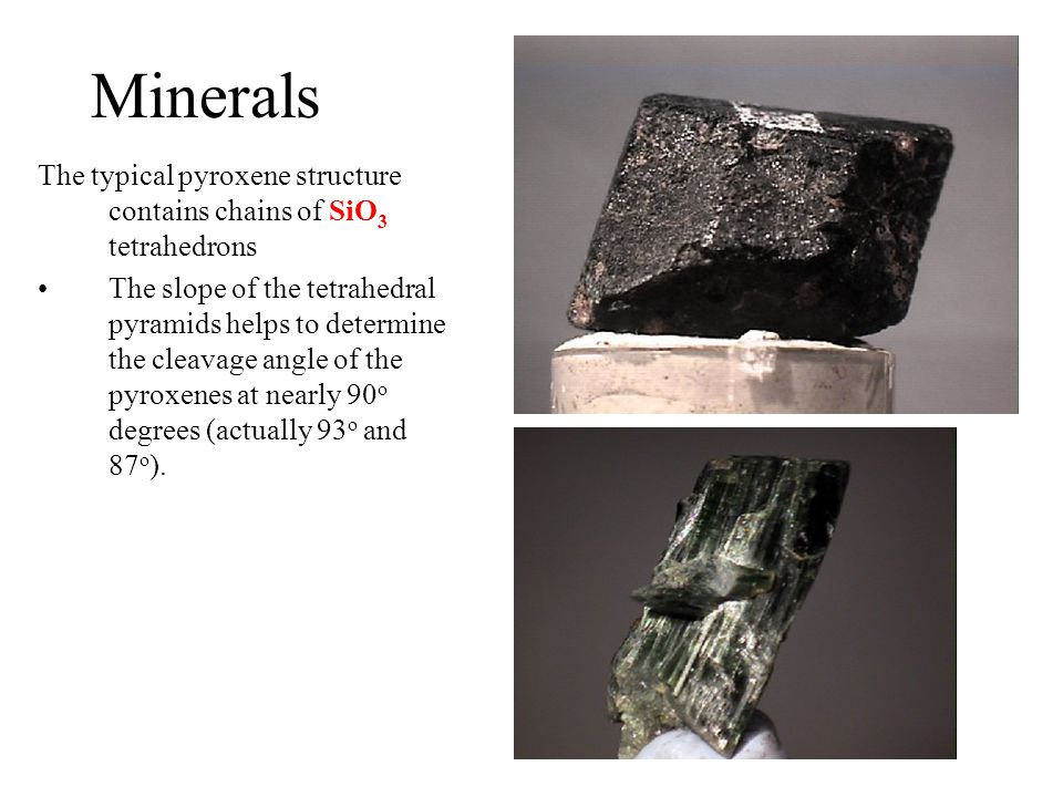 Minerals The typical pyroxene structure contains chains of SiO3 tetrahedrons.
