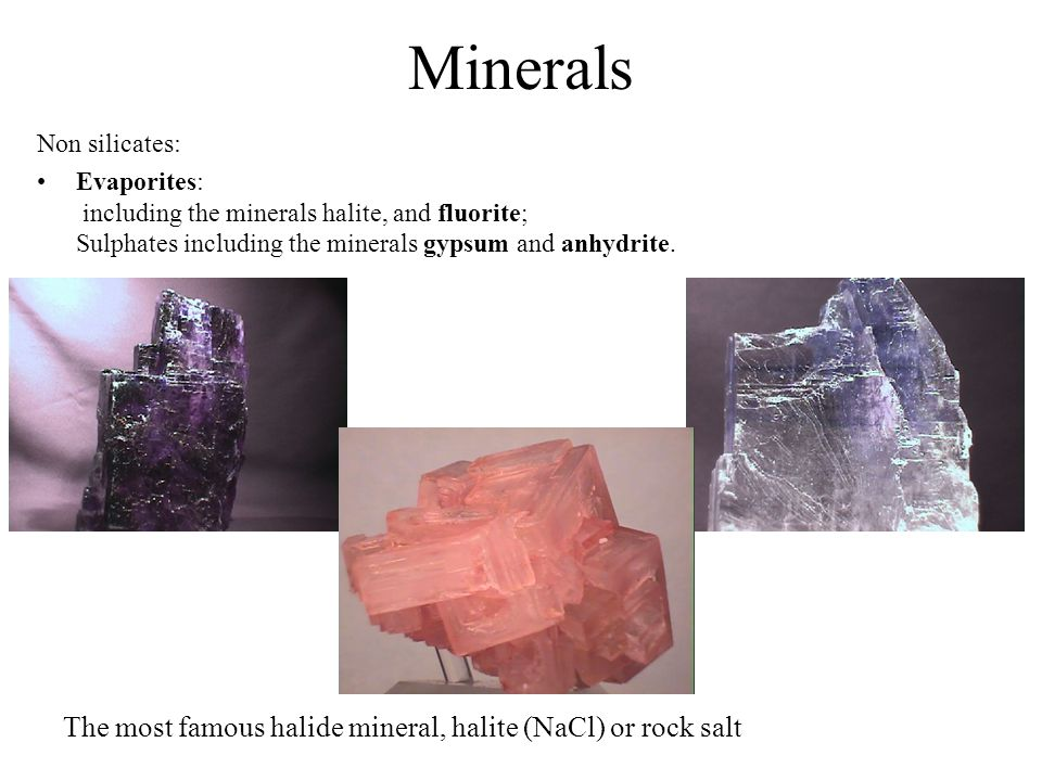 Minerals The most famous halide mineral, halite (NaCl) or rock salt