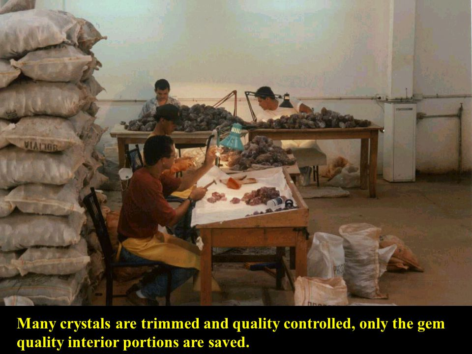 Many crystals are trimmed and quality controlled, only the gem quality interior portions are saved.