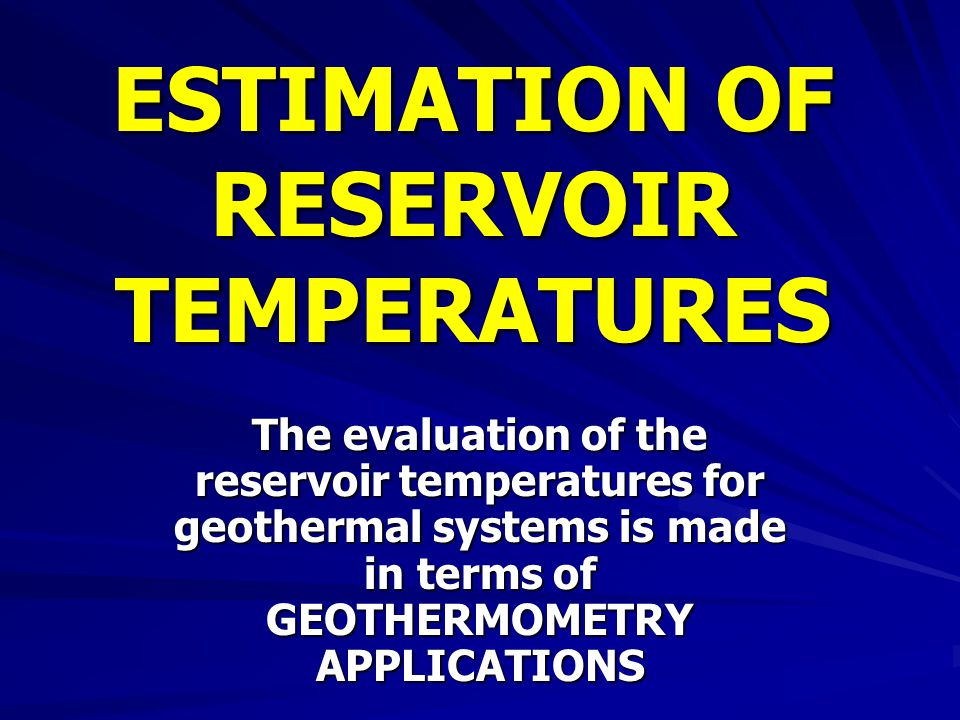 ESTIMATION OF RESERVOIR TEMPERATURES