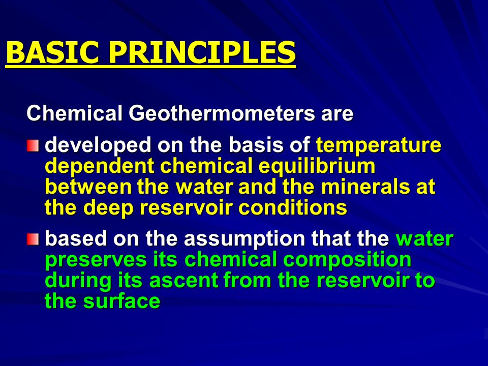 BASIC PRINCIPLES Chemical Geothermometers are