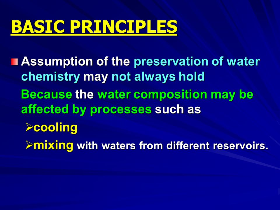 BASIC PRINCIPLES Assumption of the preservation of water chemistry may not always hold.