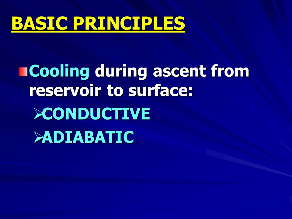 BASIC PRINCIPLES Cooling during ascent from reservoir to surface: