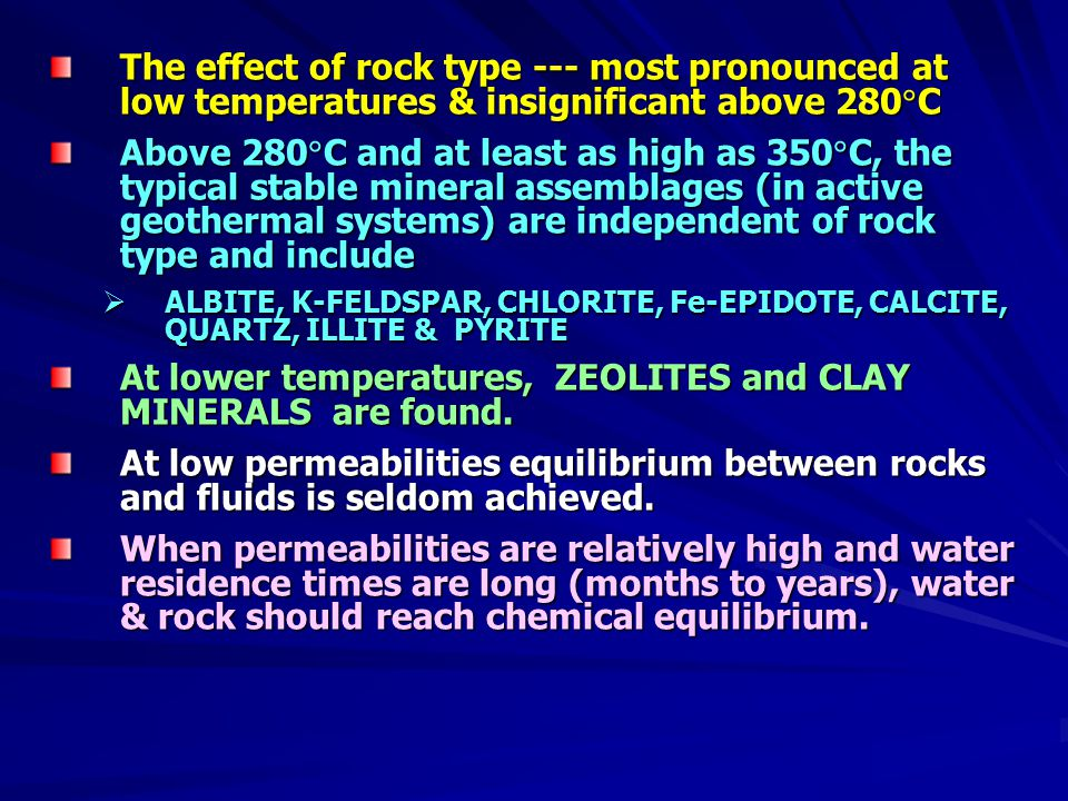 At lower temperatures, ZEOLITES and CLAY MINERALS are found.