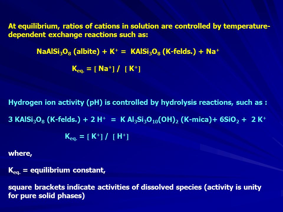 At equilibrium, ratios of cations in solution are controlled by temperature-dependent exchange reactions such as: