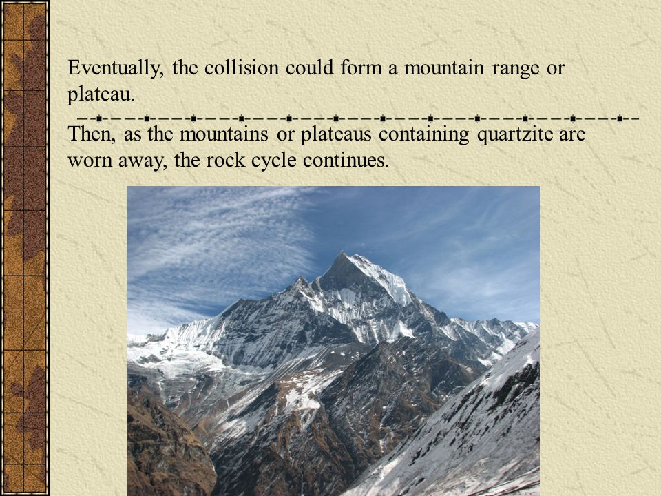 Eventually, the collision could form a mountain range or plateau.
