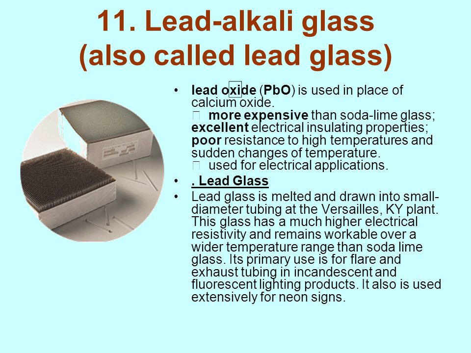 11. Lead-alkali glass (also called lead glass) 