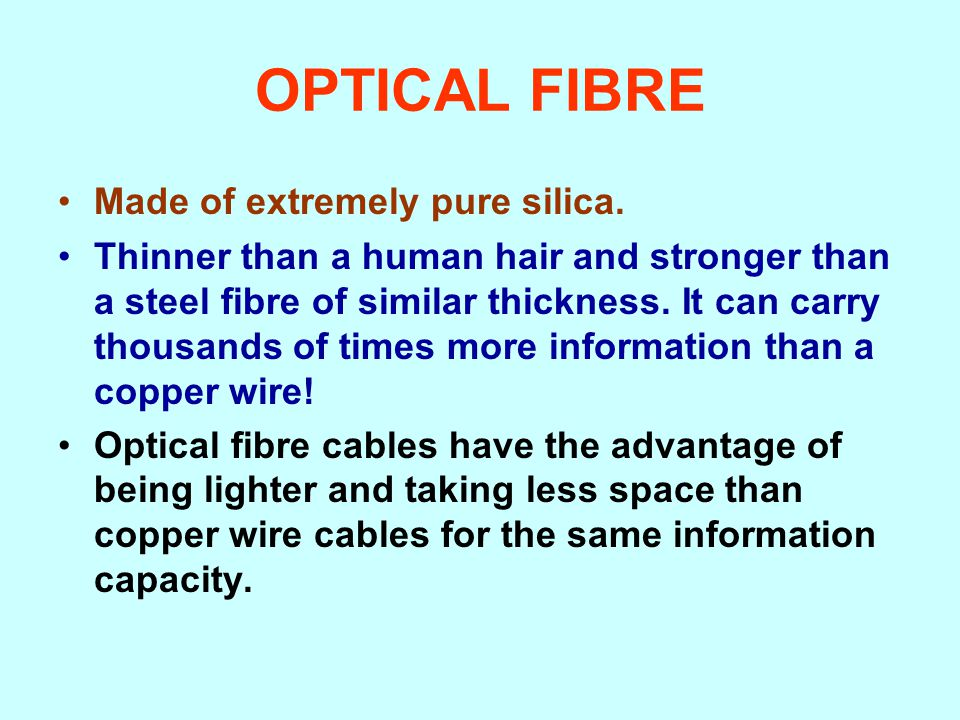 OPTICAL FIBRE Made of extremely pure silica.