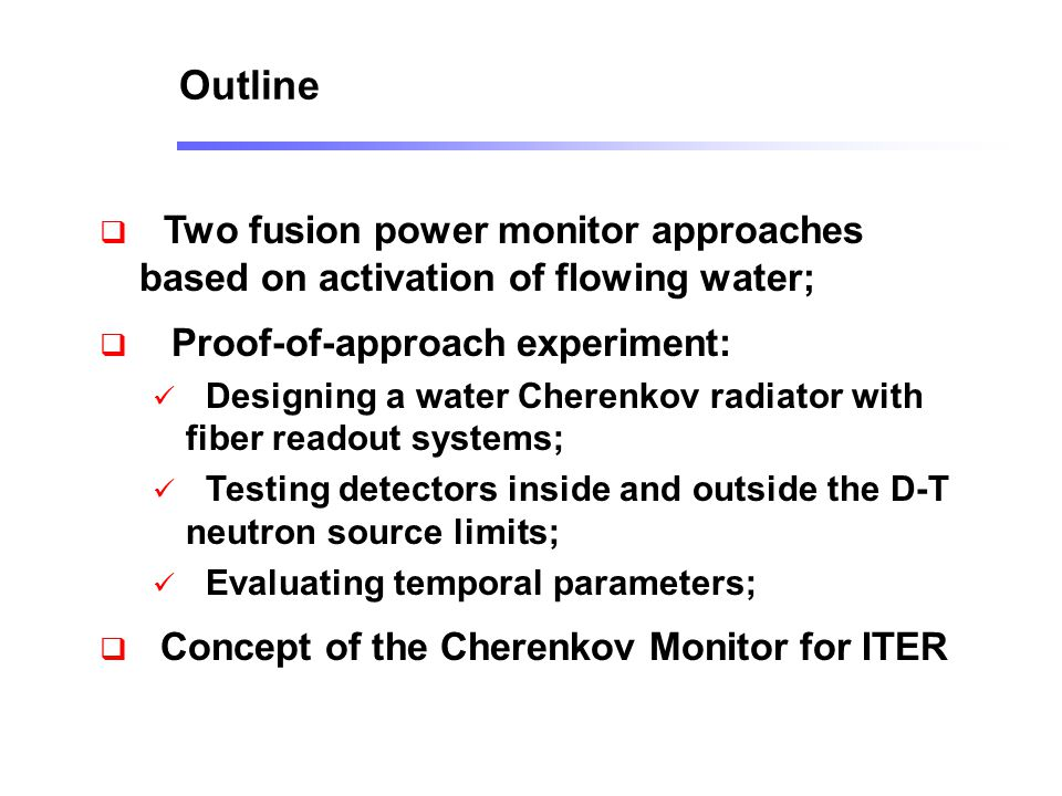 Outline Two fusion power monitor approaches based on activation of flowing water; Proof-of-approach experiment: