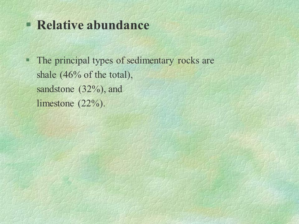 Relative abundance The principal types of sedimentary rocks are