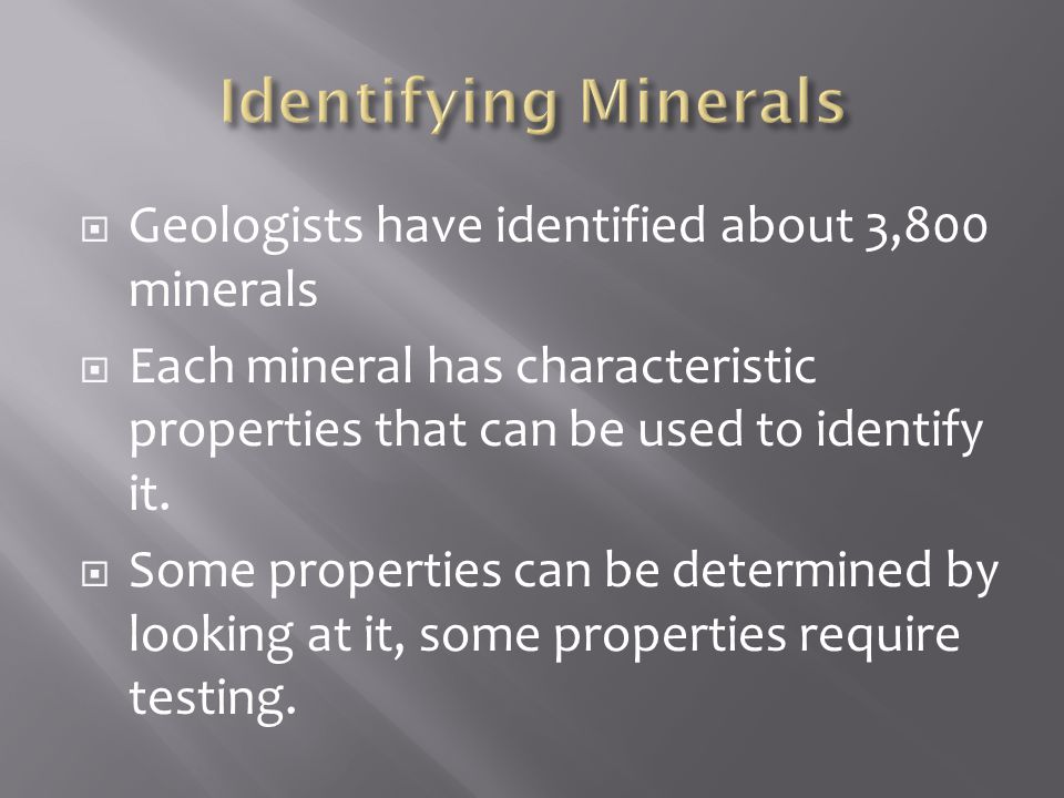 Identifying Minerals Geologists have identified about 3,800 minerals