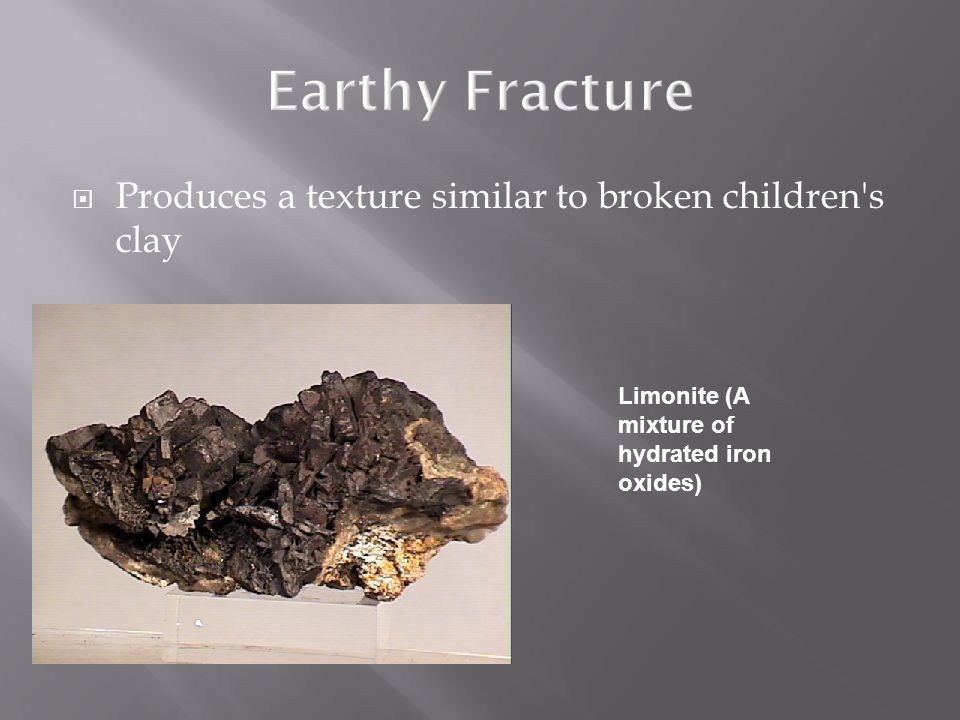 Earthy Fracture Produces a texture similar to broken children s clay
