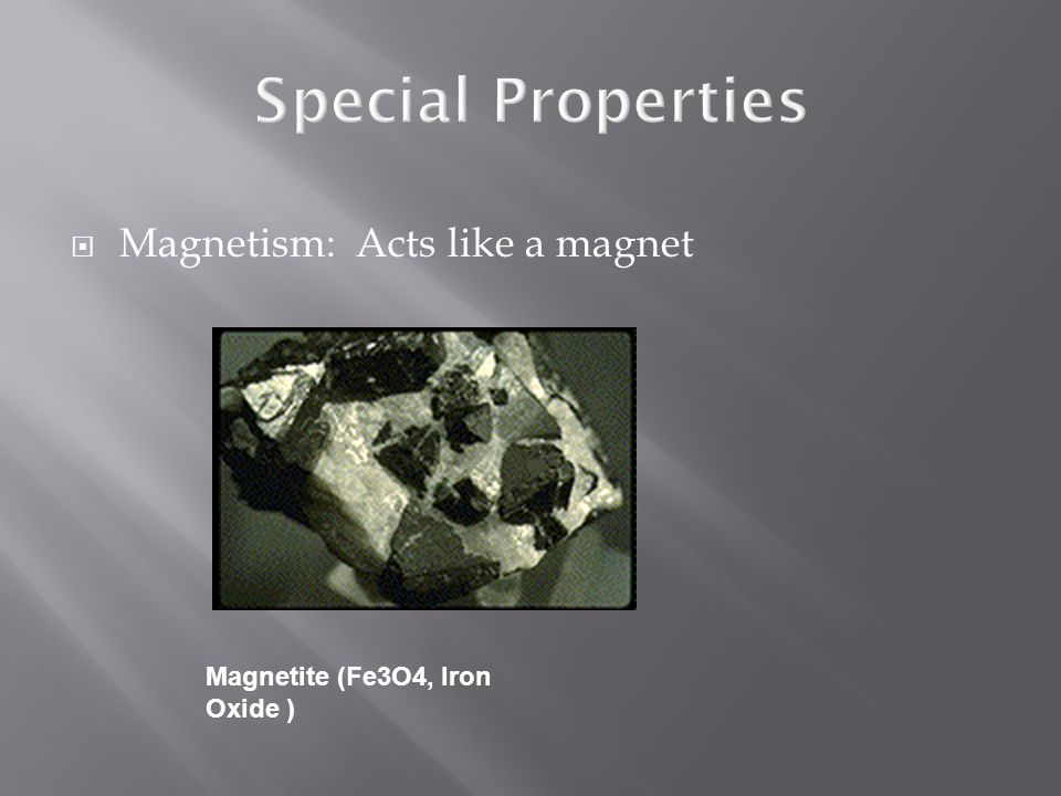 Special Properties Magnetism: Acts like a magnet