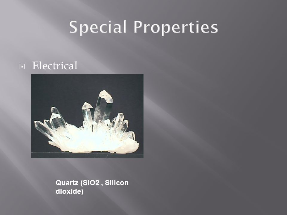 Special Properties Electrical Quartz (SiO2 , Silicon dioxide)