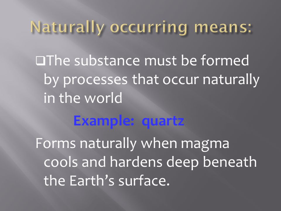 Naturally occurring means: