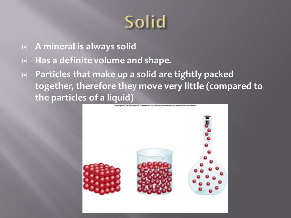 Solid A mineral is always solid Has a definite volume and shape.