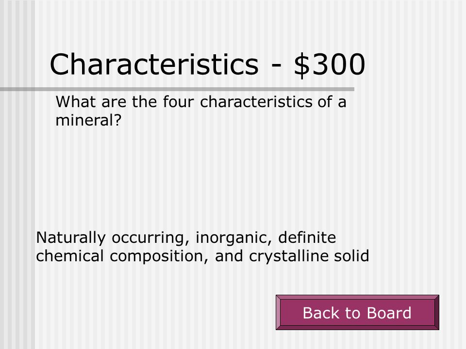 Characteristics - $300 What are the four characteristics of a mineral