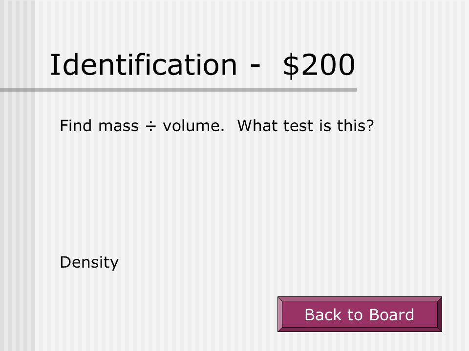 Identification - $200 Find mass ÷ volume. What test is this Density