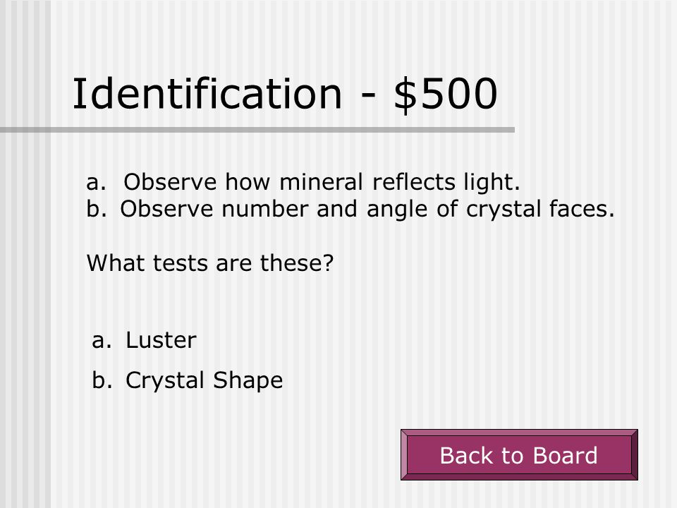 Identification - $500 a. Observe how mineral reflects light.