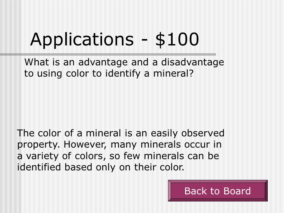 Applications - $100 What is an advantage and a disadvantage to using color to identify a mineral
