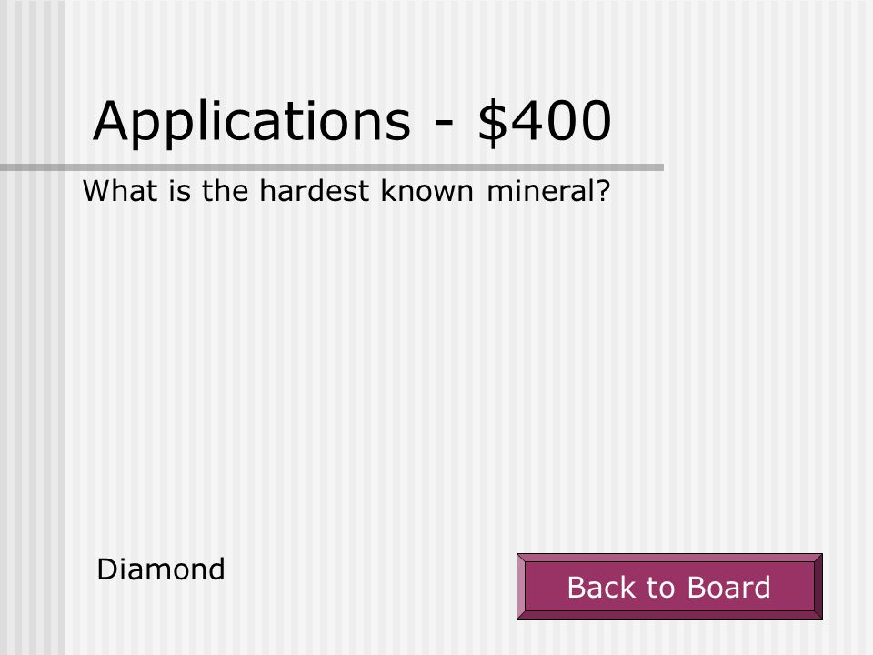Applications - $400 What is the hardest known mineral Diamond