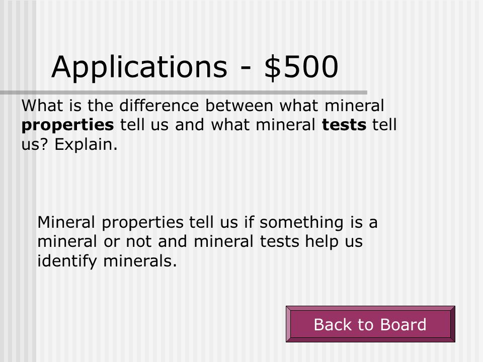 Applications - $500 What is the difference between what mineral properties tell us and what mineral tests tell us Explain.