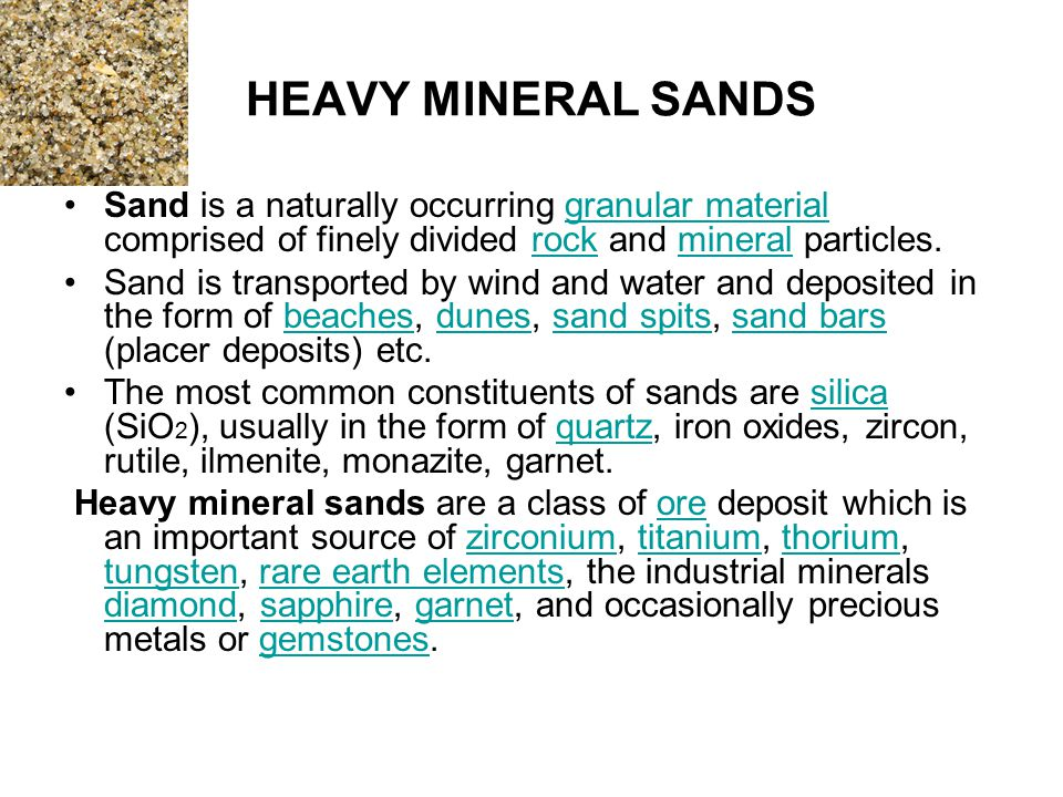 HEAVY MINERAL SANDS Sand is a naturally occurring granular material comprised of finely divided rock and mineral particles.