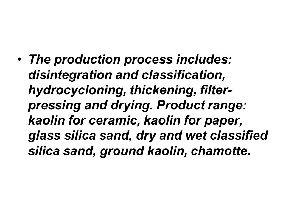 The production process includes: disintegration and classification, hydrocycloning, thickening, filter-pressing and drying.