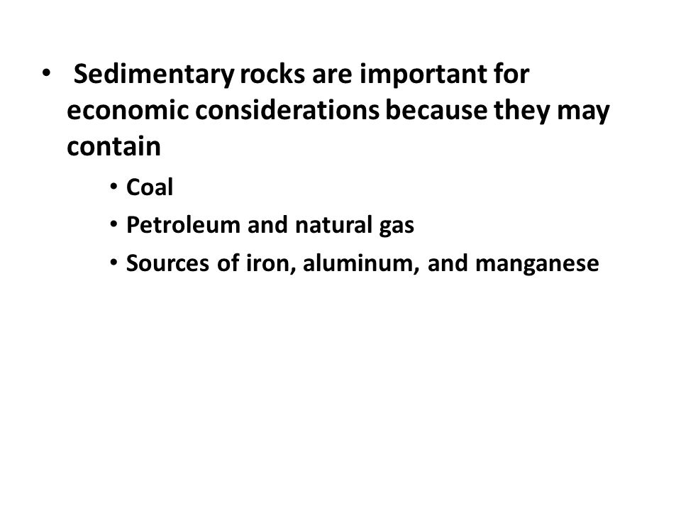 Sedimentary rocks are important for economic considerations because they may contain
