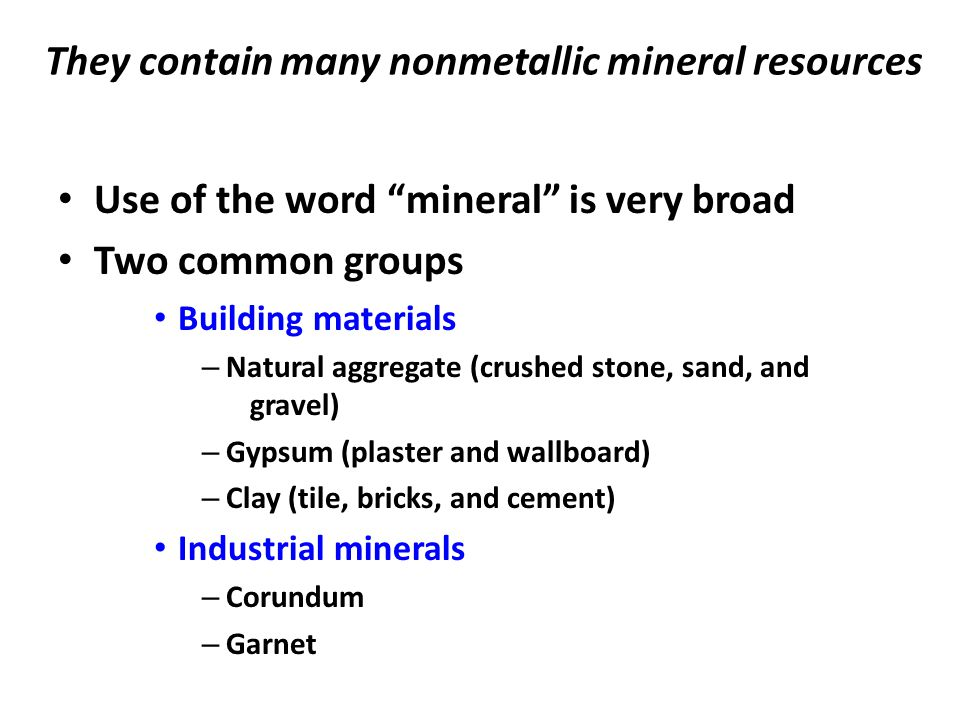 They contain many nonmetallic mineral resources