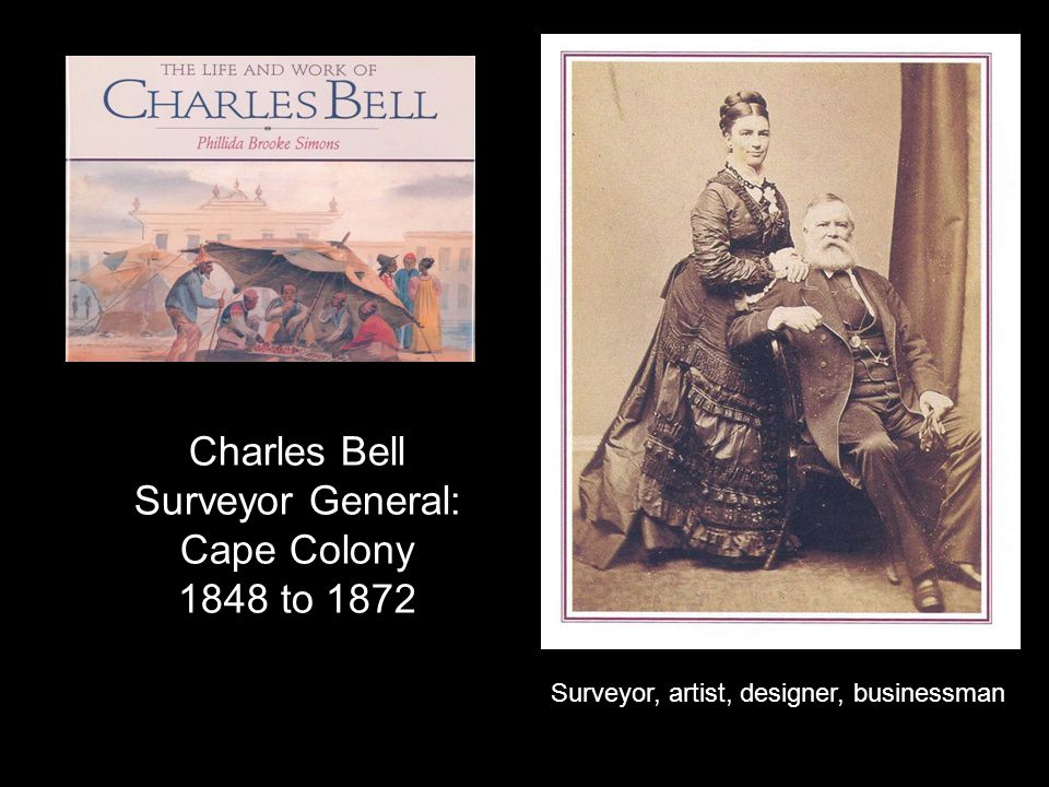 Charles Bell Surveyor General: Cape Colony 1848 to 1872