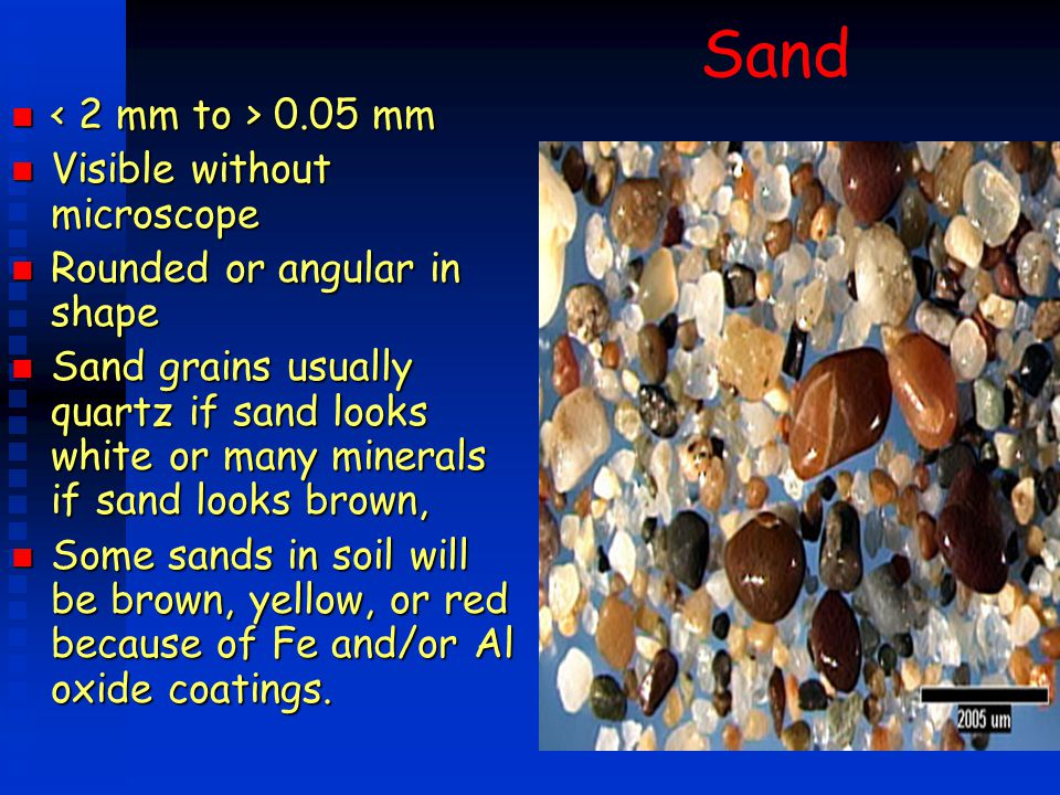 Sand < 2 mm to > 0.05 mm Visible without microscope