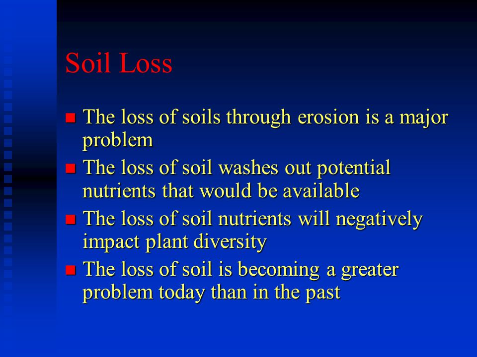 Soil Loss The loss of soils through erosion is a major problem