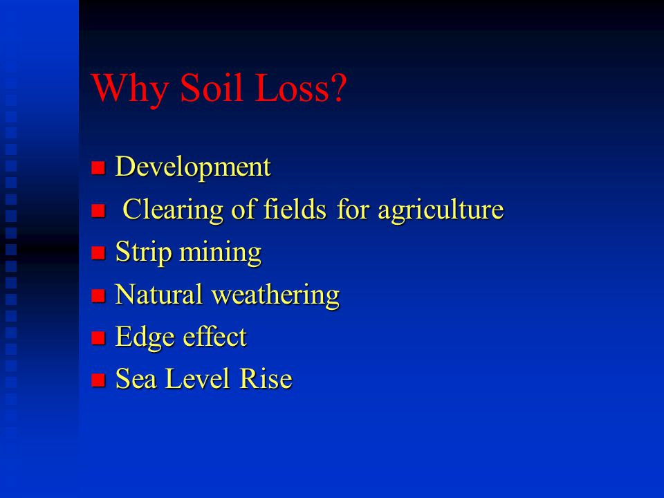 Why Soil Loss Development Clearing of fields for agriculture