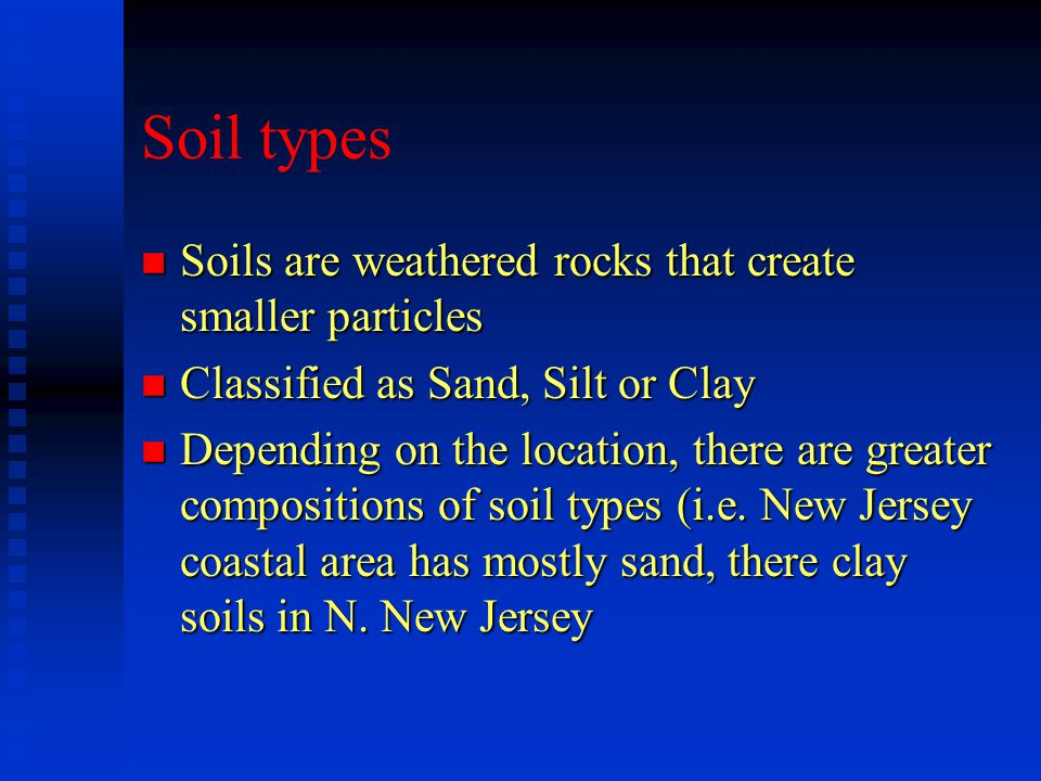 Soil types Soils are weathered rocks that create smaller particles