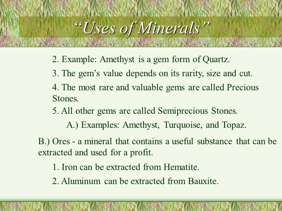 Uses of Minerals 2. Example: Amethyst is a gem form of Quartz.
