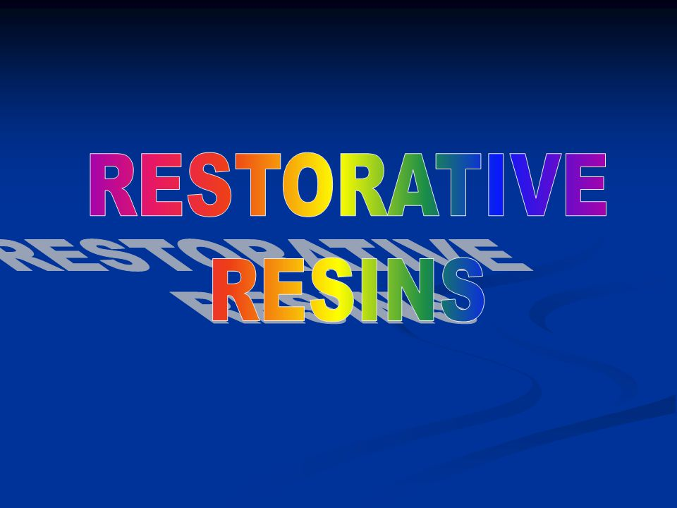 RESTORATIVE RESINS