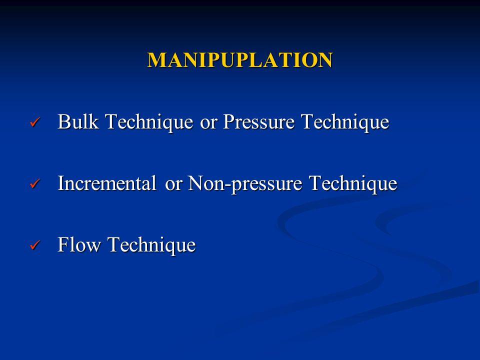 MANIPUPLATION Bulk Technique or Pressure Technique.