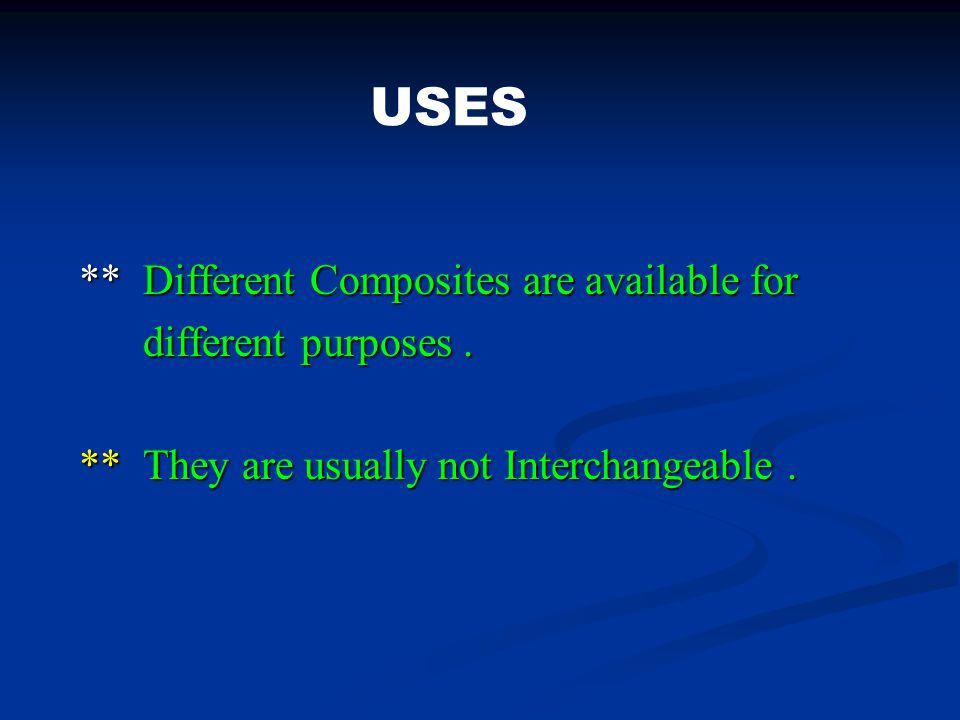 USES ** Different Composites are available for different purposes .