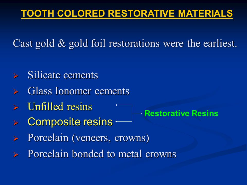 Cast gold & gold foil restorations were the earliest. Silicate cements