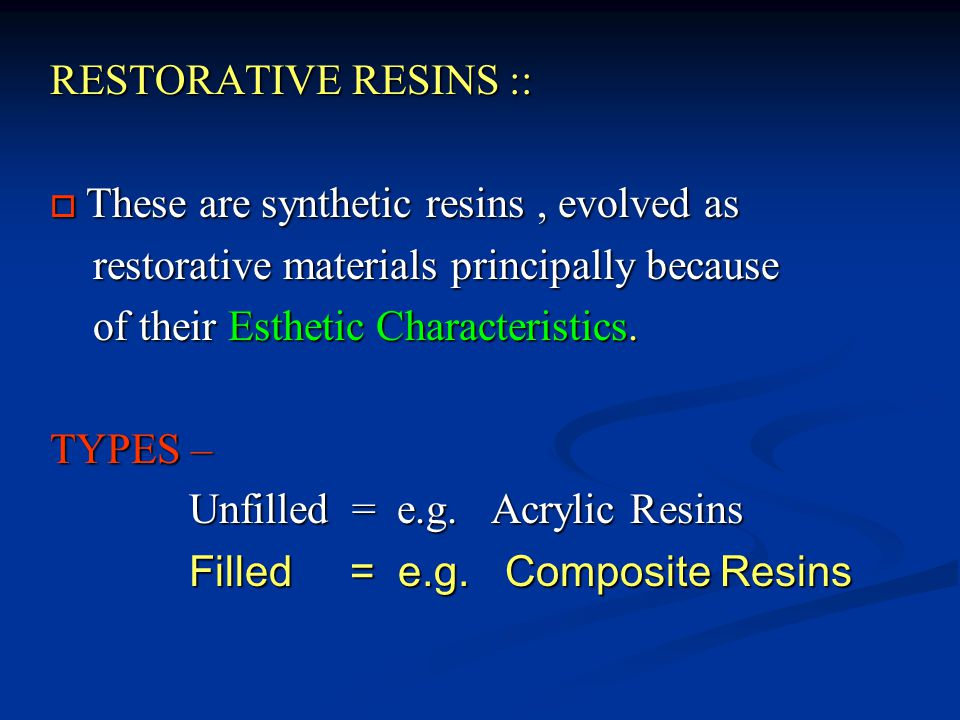 RESTORATIVE RESINS :: These are synthetic resins , evolved as. restorative materials principally because.