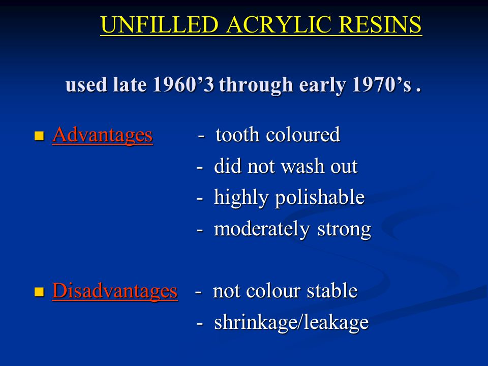 UNFILLED ACRYLIC RESINS used late 1960'3 through early 1970's .