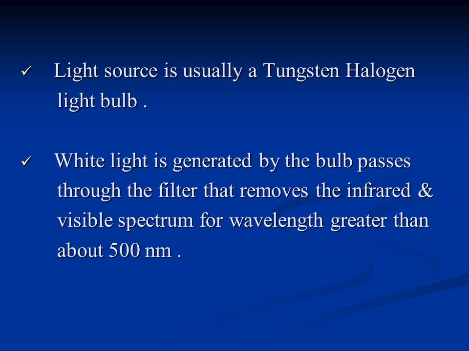 Light source is usually a Tungsten Halogen
